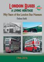 Smith, Graham - London Buses a Living Heritage: Fifty Years of the London Bus Museum - 9781857944754 - V9781857944754