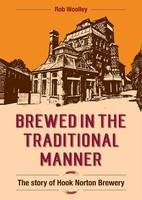 Woolley, Rob - Brewed in the Traditional Manner: The Story of Hook Norton Brewery - 9781858585390 - V9781858585390