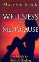 Marylyn Meek - Wellness in Menopause: A Guide to Holistic Healing - 9781858600642 - KDK0002500