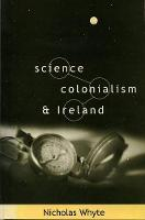 Nicholas Whyte - WHYTE:SCIENCE COLONIALISM IRELAND HB @ - 9781859181843 - KSS0002506