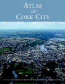 John Crowley, Robert Devoy, Denis Linehan - Atlas of Cork city / - 9781859183809 - V9781859183809