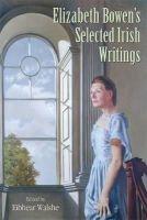 Eibhear Walshe - Elizabeth Bowen's Selected Irish Writings - 9781859184493 - V9781859184493