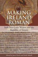 Jason Harris - Making Ireland Roman:  Irish Neo-Latin Writers and the Republic of Letters - 9781859184530 - V9781859184530