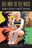 John McCourt - Roll Away the Reel World:  James Joyce and Cinema - 9781859184714 - V9781859184714