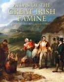 John Crowley, William J Smyth, Mike Murphy - Atlas of the Great Irish Famine. Edited by John Crowley, William I. Smyth, Mike Murphy - 9781859184790 - 9781859184790
