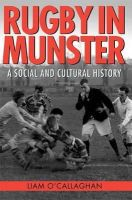 Liam O'Callaghan - Rugby in Munster: A Social and Cultural History - 9781859184806 - 9781859184806