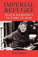 Eve Patten - Imperial Refugee: Olivia Manning's Fictions of War - 9781859184820 - V9781859184820