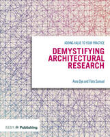 Samuel, Flora, Dye, Anne - Demystifying Architectural Research: Adding Value to Your Practice - 9781859465783 - V9781859465783