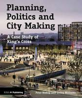 Bishop, Peter, Williams, Lesley - Planning, Politics and City-Making: A Case Study of King's Cross - 9781859466353 - V9781859466353