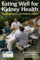 Jackson, Helena, James, Gavin, Green, Claire - Eating Well for Kidney Health: Expert Guidance and Delicious Recipes (Class Health) - 9781859592045 - V9781859592045