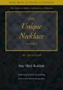 `Abd Rabbih, Ibn - The Unique Necklace: Al-`Iqd Al-Farid: Pt. 1 (The Great Books of Islamic Civilization) - 9781859641842 - V9781859641842