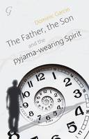 Garcin, Dominic - The Father, the Son and the Pyjama-wearing Spirit - 9781859643679 - V9781859643679