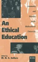 Edited by M. N. S. Sellers - An Ethical Education: Community and Morality in the Multicultural University - 9781859730560 - KRS0017230