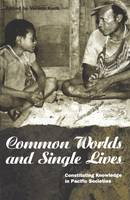 - Common Worlds and Single Lives: Constituting Knowledge in Pacific Societies (Explorations in Anthropology) - 9781859731697 - KNH0011072