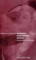 Haigh, Sam - An Introduction to Caribbean Francophone Writing: Guadeloupe and Martinique (French Studies) - 9781859732939 - V9781859732939