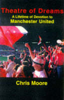 Moore, Chris - Theatre of Dreams: Lifetime of Devotion to Manchester United - 9781860230608 - KNW0007713