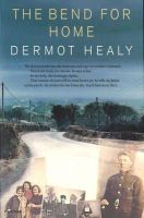 Healy, Dermot - The Bend For Home - 9781860463549 - KKD0007864