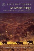 Matthiessen, Peter - An African Trilogy - 9781860467882 - V9781860467882