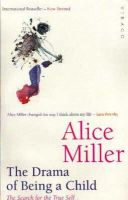 Miller, Alice - The Drama of Being a Child : The Search for the True Self - 9781860491016 - V9781860491016