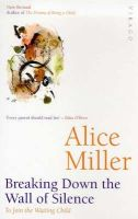 Miller, Alice - Breaking Down the Wall of Silence - 9781860493478 - V9781860493478