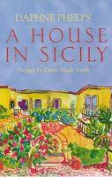 Phelps, Daphne - House in Sicily - 9781860496486 - V9781860496486