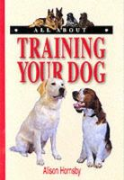 Hornsby, Alison - All About Training Your Dog (All About) - 9781860541766 - KEX0261355