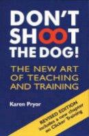 Karen Pryor - Don't Shoot the Dog!: The New Art of Teaching and Training - 9781860542381 - V9781860542381