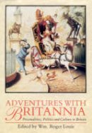 Roger Louis - Adventures with Britannia: Personalities, Politics and Culture in Britain - 9781860641152 - V9781860641152