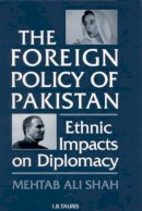 Ali Shah, Mehtab - The Foreign Policy of Pakistan: Ethnic Impacts on Diplomacy 1971-1994 - 9781860641695 - V9781860641695
