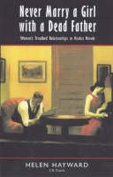 Hayward, Helen - Never Marry A Girl With A Dead Father: Hysteria in the 19th Century Novel - 9781860641862 - V9781860641862
