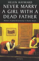 Helen Hayward - Never Marry A Girl With A Dead Father: Women's Troubled Relationships in Realist Novels - 9781860641879 - KRS0019043