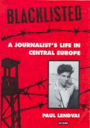 Lendvai, Paul - Blacklisted: A Journalist's Life in Central Europe - 9781860642685 - V9781860642685