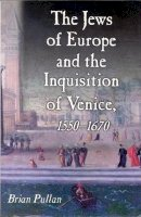 Pullan, Brian - The Jews of Europe and the Inquisition of Venice: 1550-1670 - 9781860643576 - V9781860643576