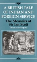 Scott, Sir Ian - A British Tale of Indian and Foreign Service: The Memoirs of Sir Ian Scott (Radcliffe Press) - 9781860643804 - V9781860643804