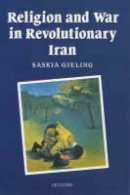 Gieling, Saskia - Religion and War in Revolutionary Iran (Religion & War in Revolution) - 9781860644078 - V9781860644078