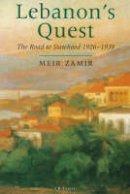 Zamir, Meir - Lebanon's Quest : The Road to Statehood, 1926-1939 - 9781860645532 - V9781860645532
