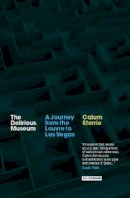 Storrie, Calum - The Delirious Museum: A Journey from the Louvre to Las Vegas - 9781860645693 - V9781860645693