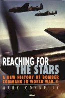 Connelly, Mark - Reaching for the Stars: A New History of Bomber Command in World War II - 9781860645914 - V9781860645914
