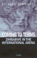 Schwartz, Richard - Coming To Terms: Zimbabwe in the International Arena (International Library of African Studies) - 9781860646478 - V9781860646478