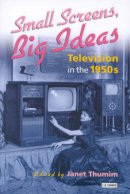 - Small Screens, Big Ideas: Television in the 1950s - 9781860646836 - V9781860646836