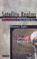 Sakr, Naomi - Satellite Realms: Transnational Television, Globalization and the Middle East - 9781860646881 - V9781860646881