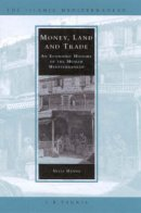 - Money, Land and Trade: An Economic History of the Muslim Mediterranean (Islamic Mediterranean) - 9781860646997 - V9781860646997