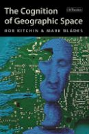 Kitchin, Rob, Blades, Mark - The Cognition of Geographic Space (International Library of Human Geography) - 9781860647055 - V9781860647055