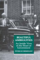 Le Cheminant, Peter - Beautiful Ambiguities: An Inside View of the Heart of Government - 9781860647192 - V9781860647192