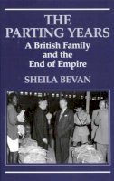 Bevan, Sheila - The Parting Years: A British Family and the End of Empire - 9781860647345 - V9781860647345