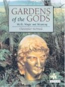 McIntosh, Christopher - Gardens of the Gods: Myth, Magic and Meaning in Horticulture - 9781860647406 - V9781860647406