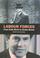 - Labour Forces: From Ernie Bevin to Gordon Brown - 9781860647437 - V9781860647437