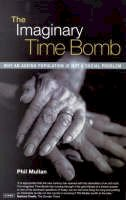 Phil Mullan - The Imaginary Time Bomb: Why an Ageing Population is Not a Social Problem - 9781860647789 - V9781860647789