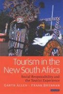 Allen, Garth, Brennan, Frank - Tourism in the New South Africa: Social Responsibility and the Tourist Experience (Tourism Retailing and Consumption Series) - 9781860647932 - V9781860647932