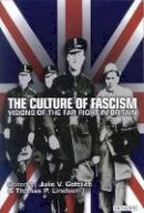 - The Culture of Fascism: Visions of the Far Right in Britain - 9781860647987 - V9781860647987